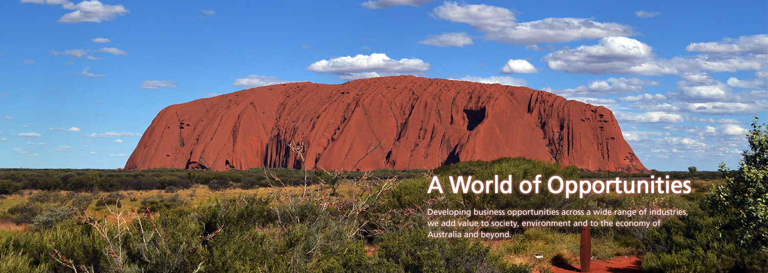 A World of Opportunities  Developing business opportunities across a wide range of industries, we add value to society, environment and to the economy of Australia and beyond.