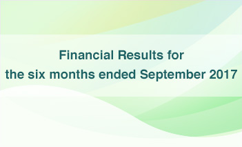Financial Results for the six months ended September 2017