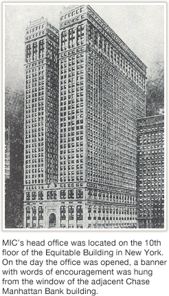 MIC's head office was located on the 10th floor of the Equitable Building in New York. On the day the office was opened, a banner with words of encouragement was hung from the window of the adjacent Chase Manhattan Bank building.