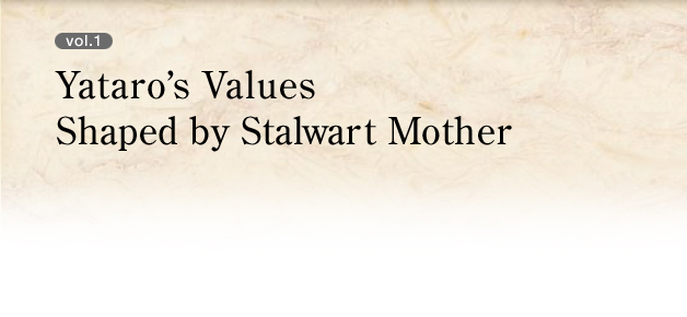 vol.1 Yataro's Values Shaped by Stalwart Mother